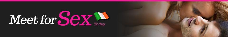 Meet for sex today in Ireland