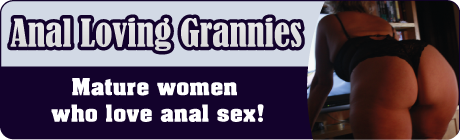Join Anal Loving Grannies for FREE
