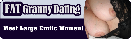 Join Fat Granny Dating for FREE